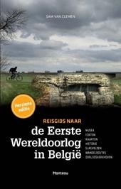 Reisgids naar de Eerste Wereldoorlog in België : musea, forten, kaarten, historie, slagvelden, wandelroutes, oorlo...