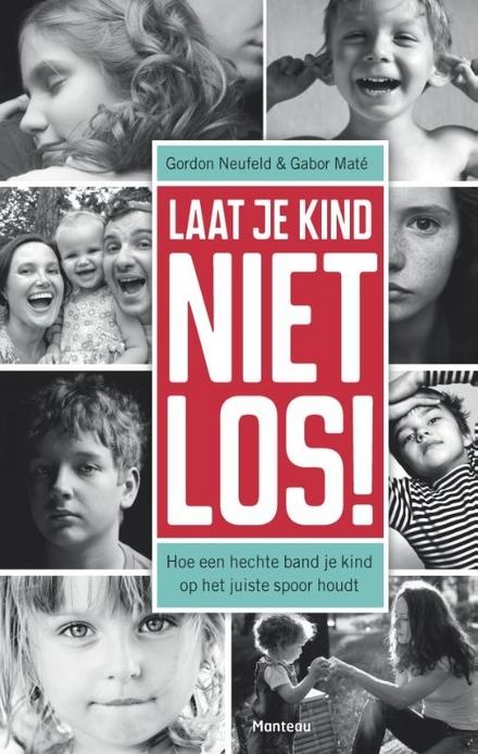 Laat je kind niet los! : hoe een hechte band je kind op het juiste spoor houdt