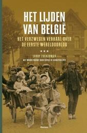 Het lijden van België : het verzwegen verhaal over de Eerste Wereldoorlog