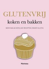 Glutenvrij koken en bakken : meer dan 60 heerlijke recepten zonder gluten