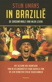 In Brazilië : de droomfinale van mijn leven : het ultieme WK-avontuur van de allergrootste Rode Duivels-fan en zijn...