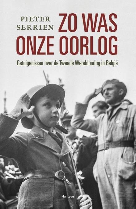 Zo was onze oorlog : getuigenissen over de Tweede Wereldoorlog in België