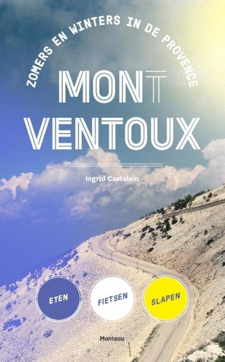 Mon(t) Ventoux : zomers en winters in de Provence : eten, fietsen, slapen