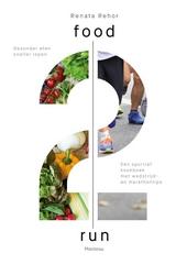 Food2run : gezonder eten, sneller lopen : een sportief kookboek met wedstrijd- en marathontips