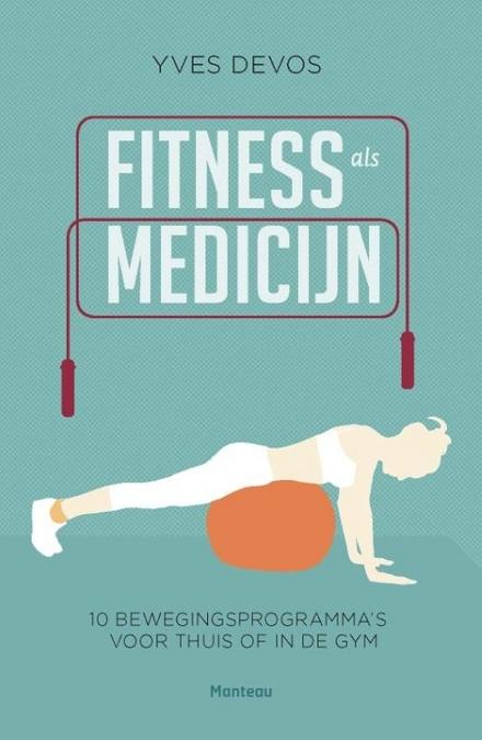 Fitness als medicijn : 10 bewegingsprogramma's voor thuis of in de gym