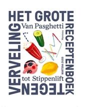 Het grote receptenboek tegen verveling : van pasghetti tot stippenlift