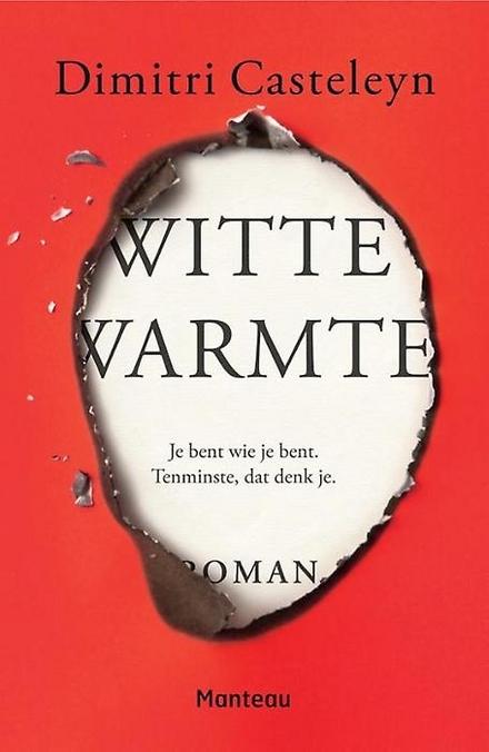 Witte warmte : je bent wie je bent. Tenminste, dat denk je. : roman