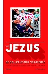 Hoe Jezus de bolletjestrui veroverde : de verborgen dimensie van het wielrennen