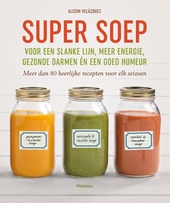 Super soep : voor een slanke lijn, meer energie, gezonde darmen én een goed humeur : meer dan 80 heerlijke recepte...