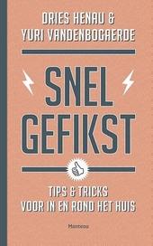 Snel gefikst : tips & tricks voor in en rond het huis