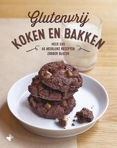 Glutenvrij koken en bakken : meer dan 65 heerlijke recepten zonder gluten