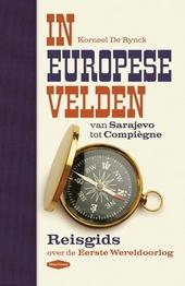 In Europese velden : van Sarajevo tot Compiègne : reisgids over de Eerste Wereldoorlog