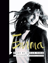 Emma : make my dream work : 10 jaar business, bloggen & fashion