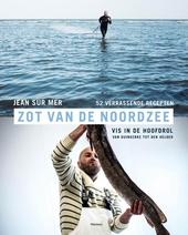 Zot van de Noordzee : vis in de hoofdrol, van Duinkerke tot Den Helder