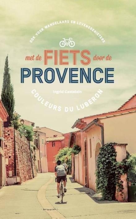Met de fiets door de Provence : couleurs du Luberon : ook voor wandelaars en levensgenieters