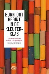 Burn-out begint in de kleuterklas : hoe perfectionisme mensen doet opbranden