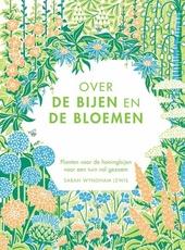 Over de bijen en de bloemen : planten voor de honingbijen voor een tuin vol gezoem