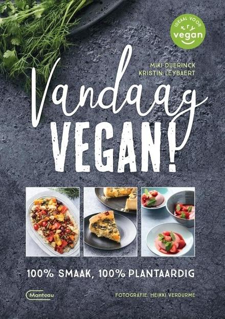 Vandaag vegan! : 100% smaak, 100% plantaardig
