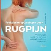 Praktische oplossingen voor rugpijn : verlicht je pijn, maak je rug sterker en laat de pijn nooit meer terugkomen!