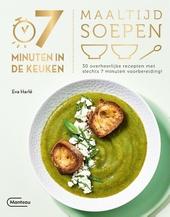 Maaltijdsoepen : 30 overheerlijke recepten met slechts 7 minuten voorbereiding!