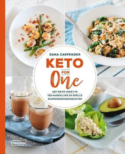 Keto for one : het keto-dieet in 100 makkelijke en snelle eenpersoonsgerechten