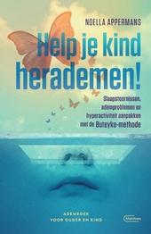Help je kind herademen! : slaapstoornissen, ademproblemen en hyperactiviteit aanpakken met de Buteyko-methode : ade...