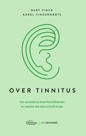 Over tinnitus : hoe oorsuizen je leven kan beheersen en waarom dat niet zo hoeft te zijn