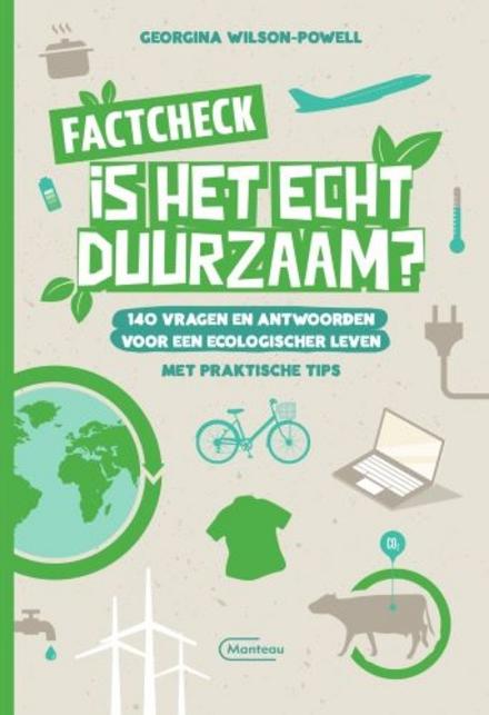 Factcheck. Is het echt duurzaam? : 140 vragen en antwoorden voor een ecologischer leven, met praktische tips
