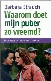 Waarom doet mijn puber zo vreemd ? : het brein van de tiener