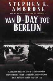 Van D-day tot Berlijn : het Amerikaanse leger vanaf de stranden van Normandië via de Ardennen naar de Duitse capitu...