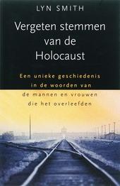 Vergeten stemmen van de Holocaust : een unieke geschiedenis in de woorden van de mannen en vrouwen die het overleef...