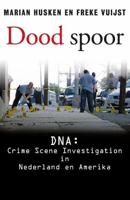 Dood spoor : DNA : crime scene investigation in Nederland en Amerika