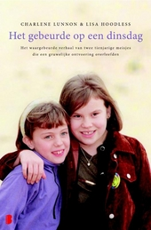 Het gebeurde op een dinsdag : het waargebeurde verhaal van twee tienjarige meisjes die een gruwelijke ontvoering ov...