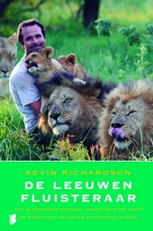 De leeuwenfluisteraar : het bijzondere verhaal van de man die leeft en werkt met de grote katten van Afrika