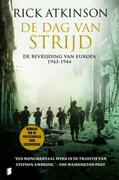 De dag van strijd : de bevrijding van Europa 1943-1944