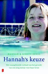 Hannah's keuze : het waargebeurde verhaal van het gevecht van een jong meisje voor haar leven
