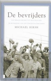 De bevrijders : van Bergen-Belsen tot Mauthausen, de bevrijding van de concentratiekampen