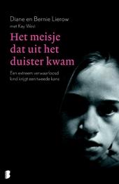 Het meisje dat uit het duister kwam : een extreem verwaarloosd kind krijgt een tweede kans