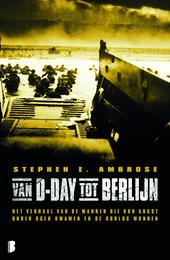 Van D-Day tot Berlijn : het verhaal van de mannen die hun angst onder ogen kwamen en de oorlog wonnen