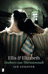Ellis en Elizabeth, dochters van Theresienstadt : een waargebeurd verhaal