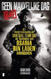 Geen makkelijke dag : het ooggetuigenverslag van Seal Team Six, de mannen die Osama Bin Laden doodden