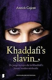 Khaddafi's slavin : de jonge meisjes die in khaddafi's harem werden misbruikt