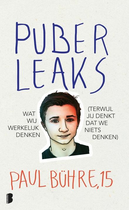 Puber leaks : wat wij werkelijk denken (terwijl jij denkt dat we niets denken)