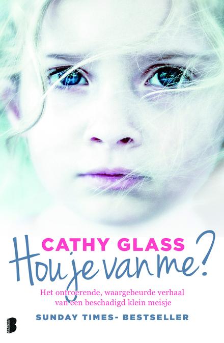 Hou je van me? : het ontroerende, waargebeurde verhaal van een beschadigd klein meisje