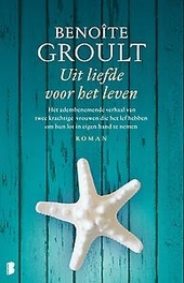 Uit liefde voor het leven : het adembenemende verhaal van twee krachtige vrouwen die het lef hebben om hun lot in e...