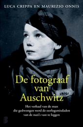De fotograaf van Auschwitz : het verhaal van de man die gedwongen werd de oorlogsmisdaden van de nazi's vast te leg...