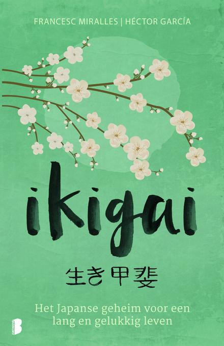 Ikigai : de Japanse geheimen voor een lang, gezond en gelukkig leven