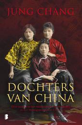 Dochters van China : drie zussen in het middelpunt van de macht in het twintigste-eeuwse China