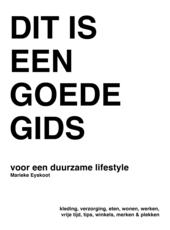 Dit is een goede gids voor een duurzame lifestyle : kleding, verzorging, eten, wonen, werken, vrije tijd, tips, win...