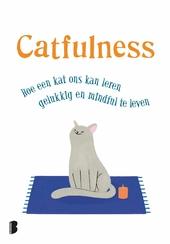 Catfulness : hoe een kat ons kan leren gelukkig en mindful te leven